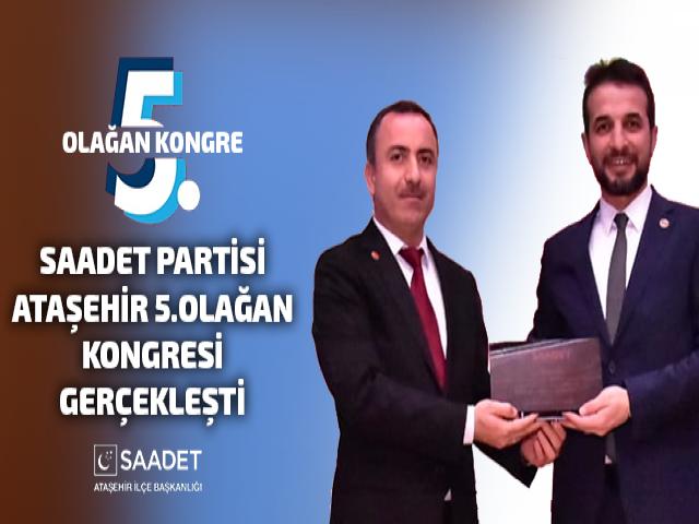 Saadet Partisi Ataşehir İlçe Başkanlığı 5.Olağan Kongresi Gerçekleşti