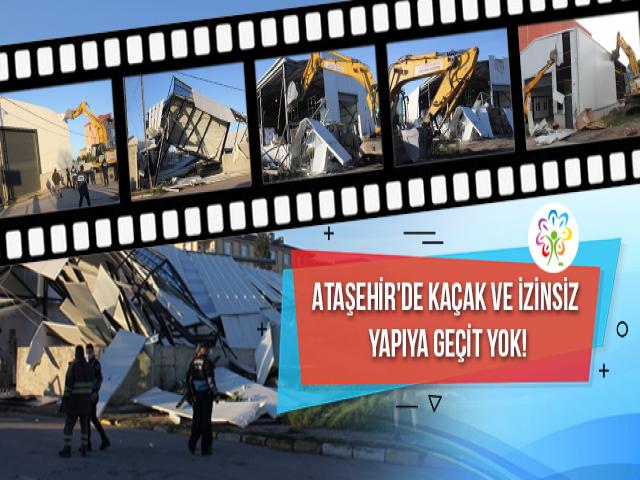 Ataşehir'de kaçak ve izinsiz yapıya geçit yok!