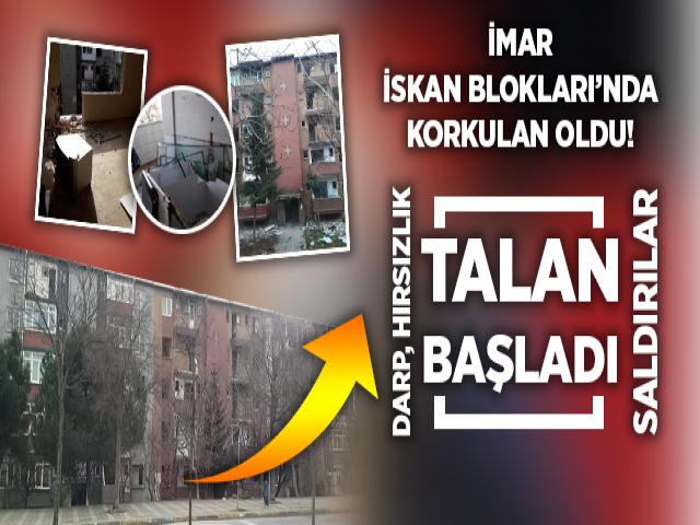 İmar İskan Blokları'nda Korkulan Oldu! Talan, Hırsızlık, Saldırılar Başladı