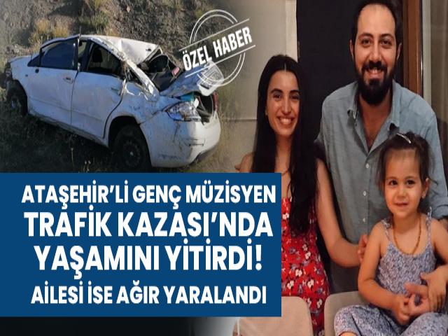Ataşehir'li genç müzisyen trafik kazasında hayatını kaybetti!