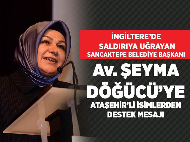 Ataşehirli isimlerden Yurtdışı'nda Saldırıya Uğrayan Sancaktepe Belediye Başkanı Şeyma Döğücü'ye destek ve saldırıyı kınama mesajı