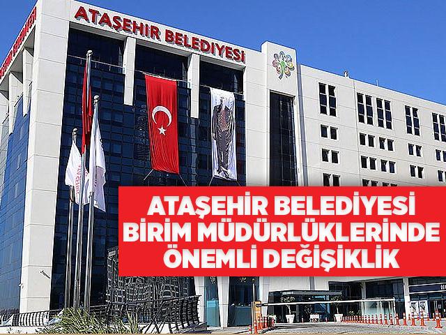 Ataşehir Belediyesi Birim Müdürlüklerinde önemli değişiklik!