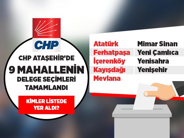 CHP Ataşehir'in 9 mahalle de gerçekleştirdiği delege seçimleri sonuçları belli oldu
