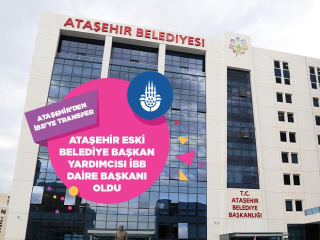 Ataşehir Eski Belediye Başkan Yardımcısı İBB'de Daire Başkanı oldu
