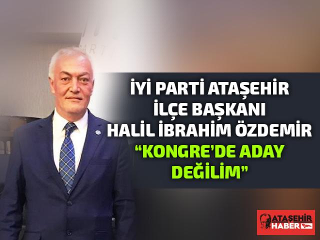 İYİ Parti Ataşehir İlçe Başkanı Halil İbrahim Özdemir Kongre'de 'Aday Değilim' Dedi