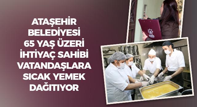 Ataşehir Belediyesi, 65 yaş üstü ihtiyaç sahibi vatandaşlara evde sıcak yemek dağıtıyor