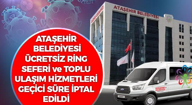 Ataşehir Belediyesi Mahalle Muhtarlıkları Ücretsiz Ring Seferi ve Toplu Ulaşım Hizmetleri Geçici Süre İptal Edildi