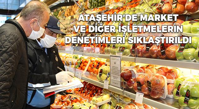 Ataşehir Belediyesi Market ve Diğer İşletmelerin Denetimlerini Sıklaştırdı