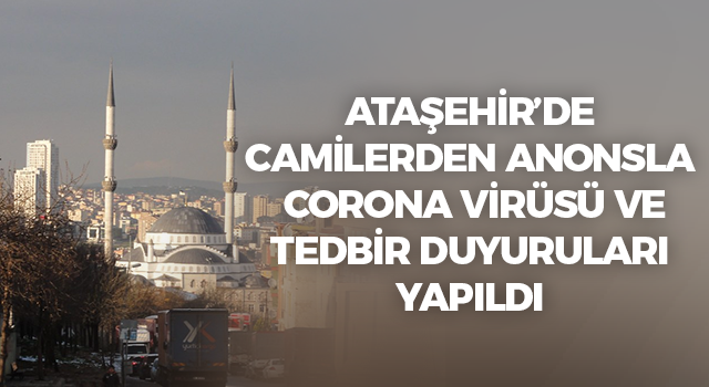 Ataşehir'de akşam namazı selasında vatandaşlara corona virüsü uyarısı ve tedbirleri duyuruldu