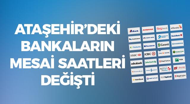 Ataşehir'de bankaların mesai saatleri değişti