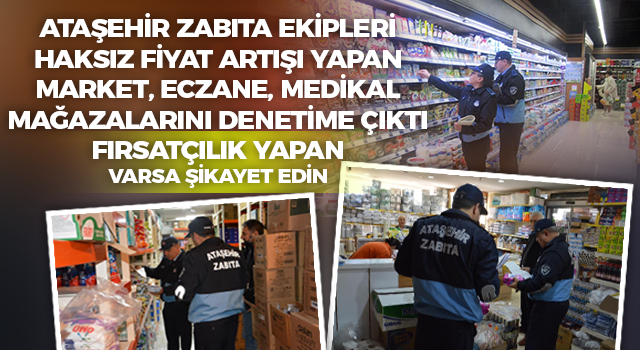 Ataşehir'de Korona Virüsünü Fırsata Çevirenlere Zabıta Ekiplerinden Denetim!
