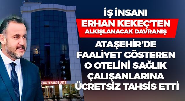 İş İnsanı Erhan Kekeç, Ataşehir'deki otelini sağlık çalışanlarına ücretsiz tahsis etti