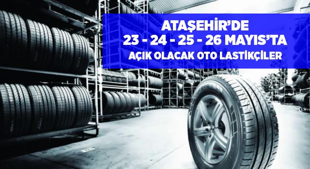 Ataşehir'de 23-24-25-26 Mayıs'ta Açık Olacak Oto Lastikçilerin Tam Listesi
