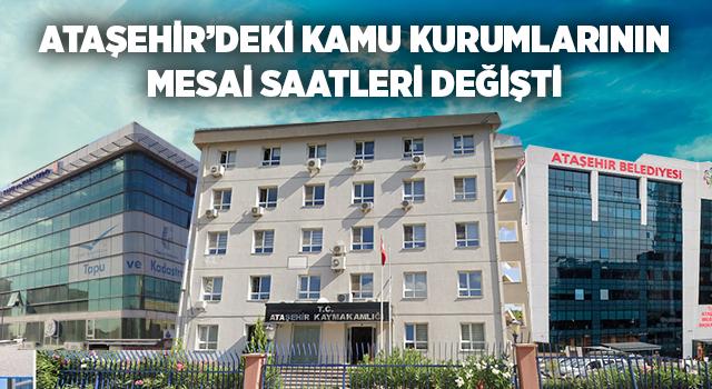 Ataşehir'deki kamu kurumlarının mesai saatleri değişti