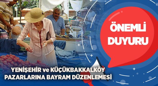 Küçükbakkalköy ve Yenişehir Pazarlarına Bayram Düzenlemesi Yapıldı