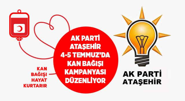AK Parti Ataşehir İlçe Başkanlığı 4-5 Temmuz'da Kan Bağışı Kampanyası Düzenliyor