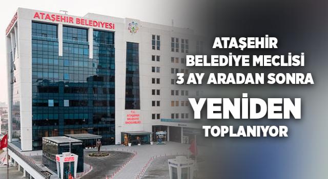Ataşehir Belediye Meclisi 3 Ay Aradan Sonra Toplanıyor
