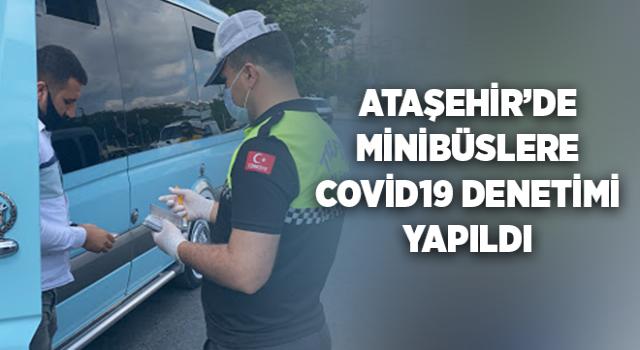 Ataşehir'de Minibüslere covid19 denetimleri gerçekleştirildi