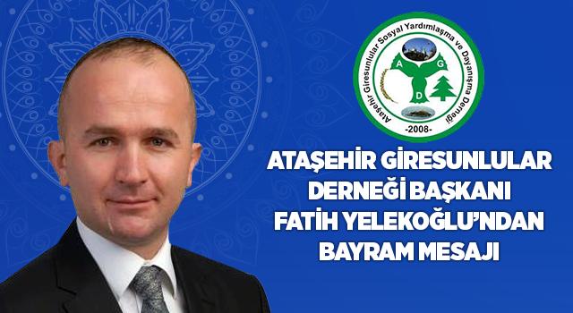 Ataşehir Giresunlular Derneği Başkanı Fatih Yelekoğlu'nun Bayram Mesajı