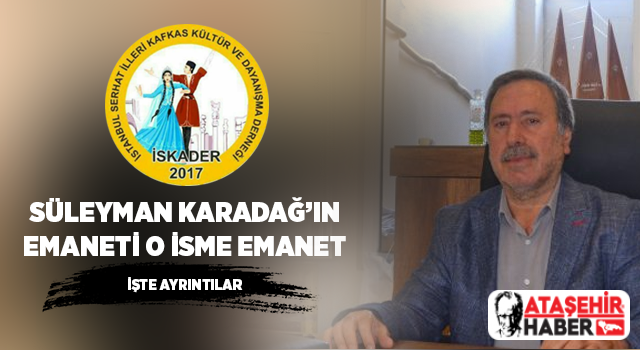 Süleyman Karadağ'ın emaneti o isme emanet!