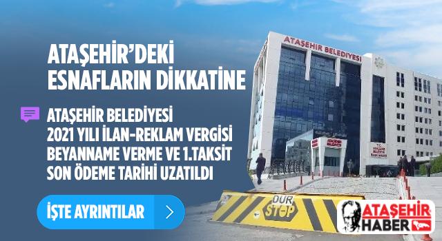 Ataşehir'de 2021 İlan ve Reklam Vergisi Beyan ve Ödeme Süresi Uzatıldı