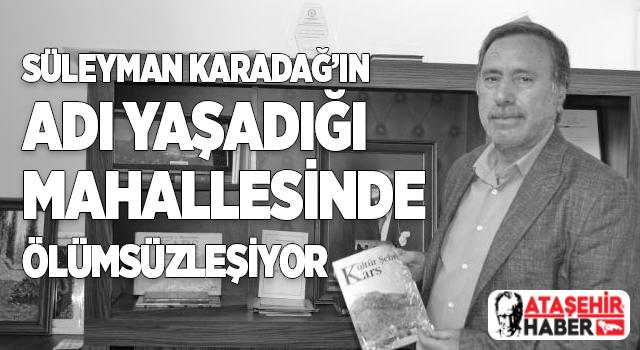Süleyman Karadağ'ın adı ölümsüzleşiyor