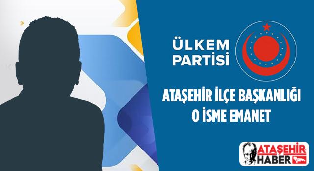 Ülkem Partisi Ataşehir İlçe Başkanlığı O İsime Emanet