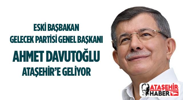 Eski Başbakan Ahmet Davutoğlu, Ataşehir'e Geliyor!
