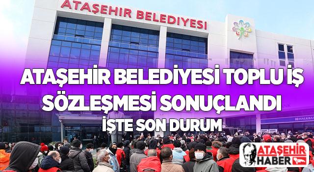 Herkesin merakla beklediği Ataşehir Belediyesi Toplu İş Sözleşmesi Sonuçlandı! işte son durum