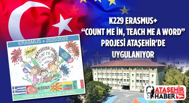 K229 Erasmus+ kapsamında 'Count Me In, Teach Me a Word' projesi Ataşehir'de uygulanıyor! İşte ayrıntılar