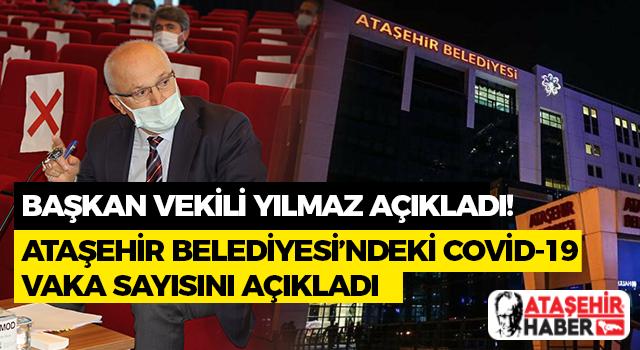 Başkan Vekili İlhami Yılmaz Ataşehir Belediyesindeki Vaka Sayılarını Açıkladı