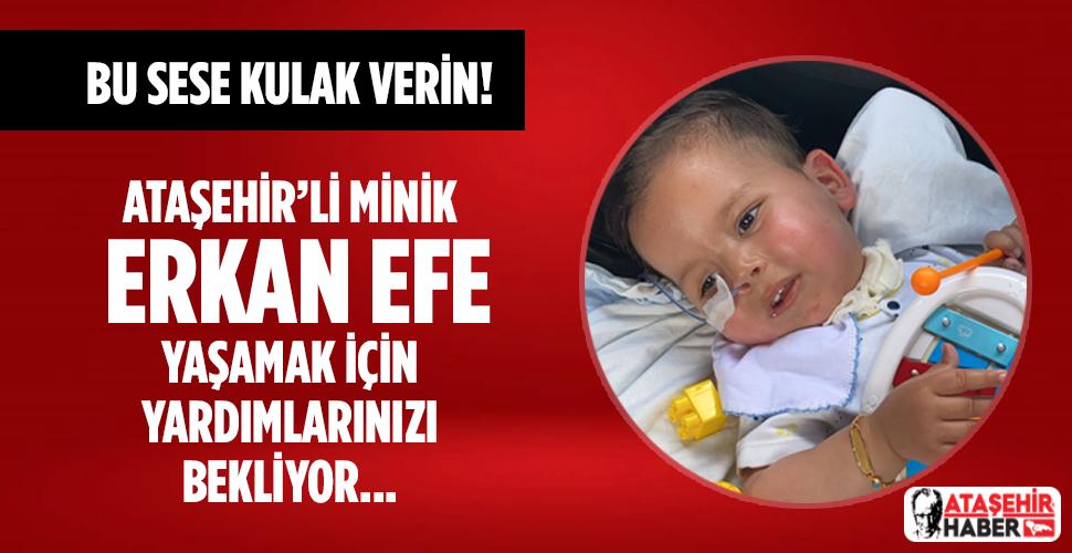 Ataşehir'li Minik Erkan Efe Yaşamak İçin Yardımlarınızı Bekliyor