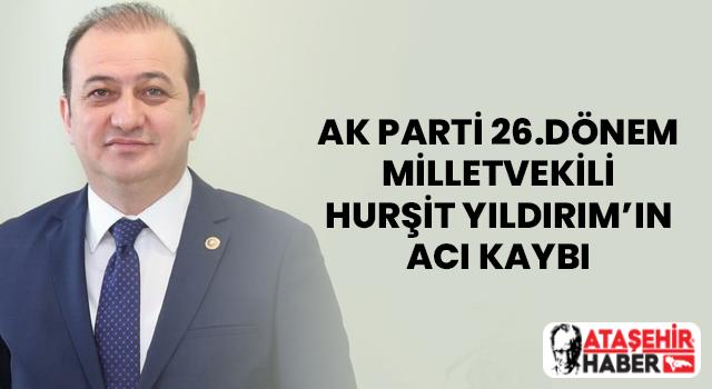 AK Parti İstanbul Eski Milletvekili Hurşit Yıldırım'ın acı kaybı!