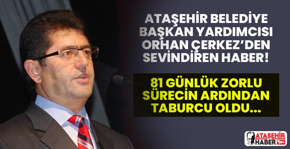 Ataşehir Belediye Başkan Yardımcısı Orhan Çerkez'den Sevindiren Haber! Taburcu Oldu...