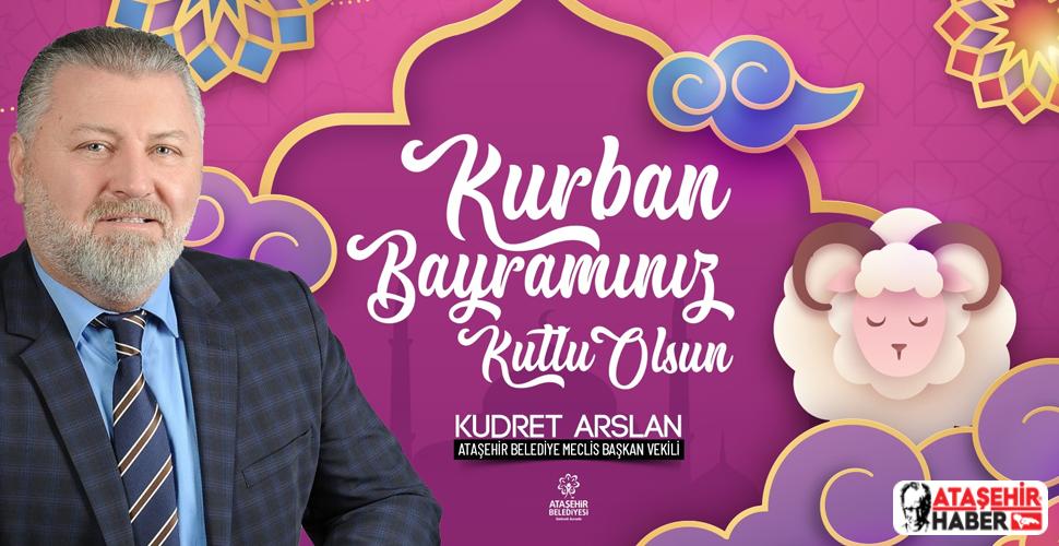 Ataşehir Belediyesi Meclis Başkan Vekili Kudret Arslan'dan Kurban Bayramı Mesajı
