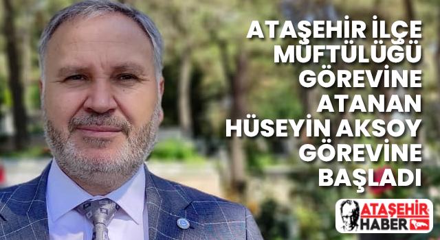 Ataşehir İlçe Müftülüğüne Atanan Hüseyin Aksoy Görevine Başladı