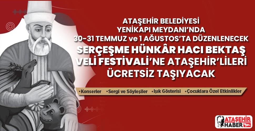Ataşehir'den Serçeşme Hünkâr Hacı Bektaş Veli Festivali'ne gitmek isteyen ücretsiz ulaşım imkanı sağlanacak