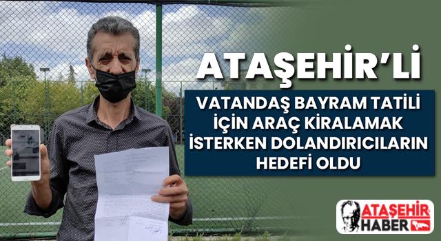 Ataşehir'li vatandaş bayramda araç kiralamak isterken dolandırıcıların hedefi oldu...