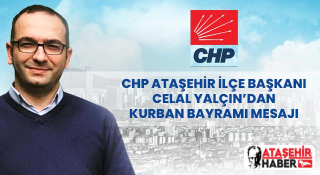 CHP Ataşehir İlçe Başkanı Celal Yalçın'dan Bayram Mesajı