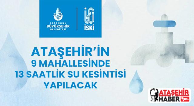 Ataşehir'in 9 Mahallesinde 13 Saatlik Su Kesintisi Yapılacak