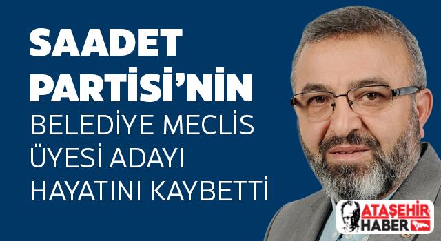 Saadet Partisi Ataşehir'in Acı Kaybı