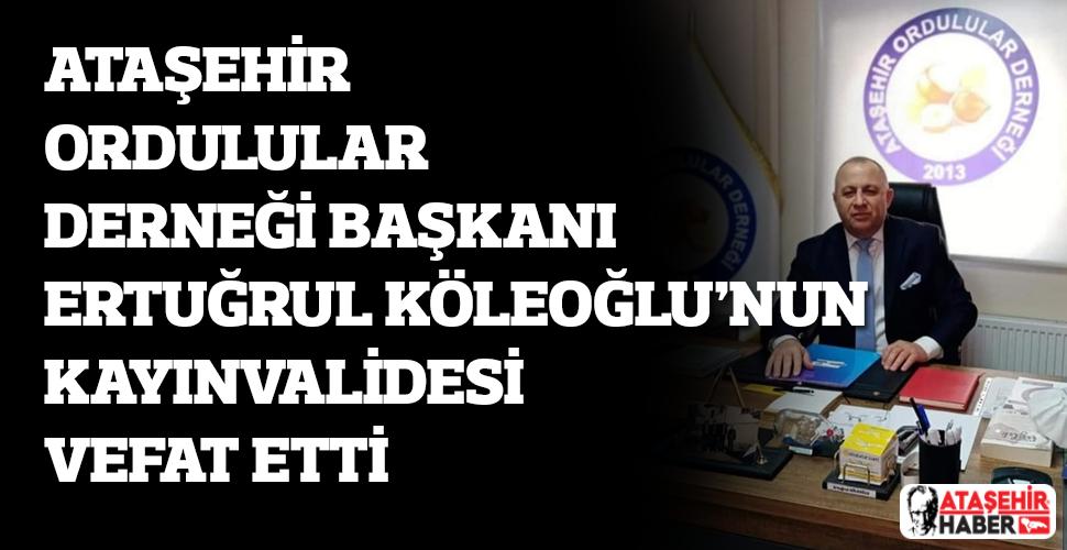 Ataşehir Ordulular Derneği Başkanı Ertuğrul Köleoğlu'nun acı kaybı