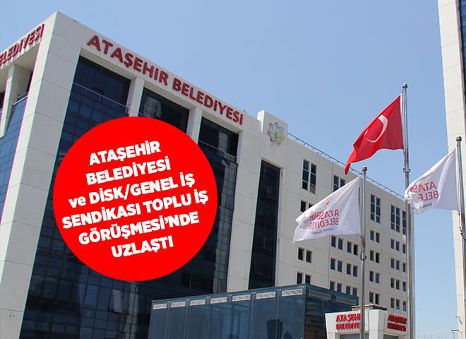 Ataşehir Belediyesi ve Disk/Genel İş Sendikası görüşmelerinde masadan anlaşma çıktı!