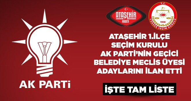 AK Parti'nin Ataşehir Belediye Meclis Üyeleri Geçici Listesi Belli Oldu
