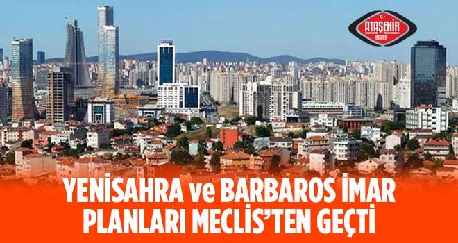 Yenisahra ve Barbaros 1/5000'lik ve 1/1000'lik İmar Planları İBB Meclisinden Geçti