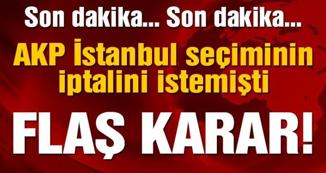 AK Parti İstanbul'da seçimin iptalini istedi! YSK başvuruya bakın ne dedi?