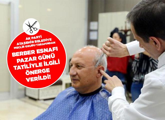 Ataşehir Berber esnafın pazar günü tatil yapması ile ilgili önerge verildi!