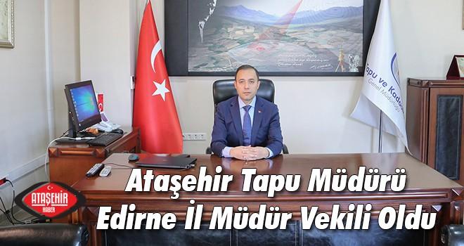 Ataşehir Tapu Müdürü Orhan Erdoğan, Edirne'ye Atandı
