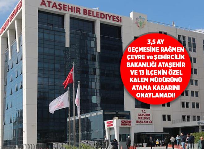Ataşehir ve diğer 13 İlçe Belediyesi'nin Belediye Özel Kalem Müdürleri Atama Bekliyor!