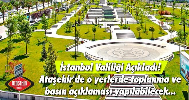 İstanbul Valiliği Açıkladı! Ataşehir'de o yerlerde miting ve basın açıklaması yapılabilecek...